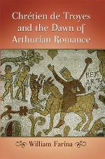 ChrŽtien de Troyes and the Dawn of Arthurian Romance