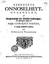 Gedruckte onnoselheyt, opgerecht, of weghneminghe van notabele lasteringhen, ten principale teghen de professor Gisbertus Voetius