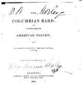 """The Columbian Bard: a Selection of American Poetry; with Biographical Notices of the Most Popular Authors. By the Editor of """"The Bard"""", Etc"""
