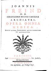 Johannis Freind ... opera omnia medica