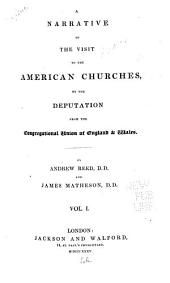 A Narrative of the Visit to the American Churches: By the Deputation from the Congregational Union of England and Wales, Volume 1