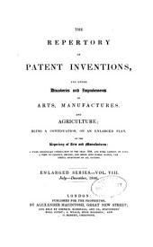 The Repertory of Patent Inventions: And Other Discoveries and Improvements in Arts, Manufactures, and Agriculture; Being a Continuation, on an Enlarged Plan, of the Repertory of Arts & Manufactures