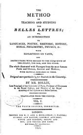 The Method of Teaching and Studying the Belles Lettres: Or, An Introduction to Languages, Poetry, Rhetoric, History, Moral Philosophy, Physics, & C. ...