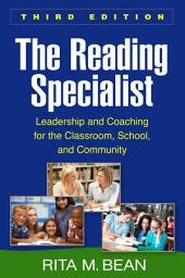 The Reading Specialist, Third Edition: Leadership and Coaching for the Classroom, School, and Community, Edition 3