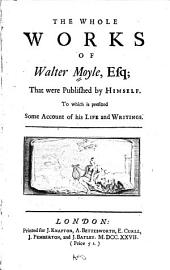 The Works of Walter Moyle: None of which Were Ever Before Publish'd, Volume 3