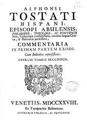 Alphonsi Tostati ... Commentaria in primam partem Exodi ...: operum tomus secundus