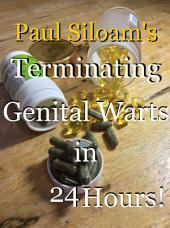 Paul Siloam's Terminating Genital Warts in 24 Hours!