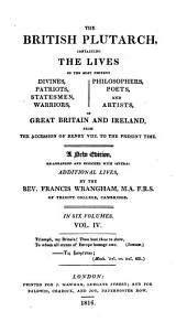 The British Plutarch: containing the lives of the most eminent divines, patriots, statemen, warriors, philosophers, poets, and artists of Great Britain and Ireland, from the accention of Henry VIII, to the present time, Volume 4