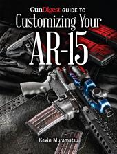 Gun Digest Guide to Customizing Your AR-15