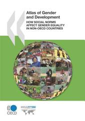 Atlas of Gender and Development How Social Norms Affect Gender Equality in non-OECD Countries: How Social Norms Affect Gender Equality in non-OECD Countries
