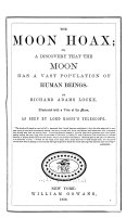 The Moon Hoax; Or, A Discovery that the Moon Has a Vast Population of Human Beings