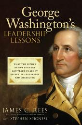 George Washington's Leadership Lessons: What the Father of Our Country Can Teach Us About Effective Leadership and Character