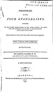 A Paraphrase on the Four Evangelists: Wherein for the Clearer Understanding of the Sacred History, the Whole Text and Paraphrase are Printed in Separate Columns Over Against Each Other, with Critical Notes on the More Difficult Passages, Very Useful for Families, in Two Volumes, Volume 1