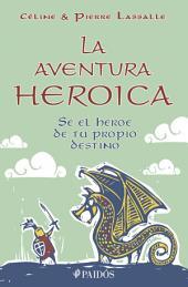 La aventura heroica: Sé el héroe de tu propio destino