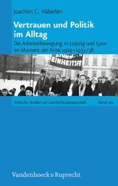 Vertrauen und Politik im Alltag: Die Arbeiterbewegung in Leipzig und Lyon im Moment der Krise 1929–1933/38