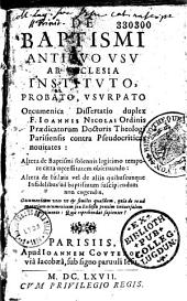 De baptismi antiquo usu ab Ecclesia instituto, probato, usurpato, oecumenica dissertatio duplex F. Joannis Nicolaï... contra pseudo criticas novitates