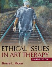 ETHICAL ISSUES IN ART THERAPY: (3rd Ed.)