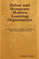 Babur and Humayun: Modern Learning Organisation