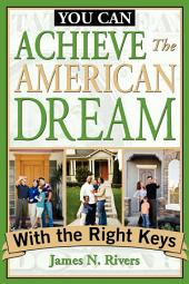 You Can...Achieve the American Dream with the Right Keys