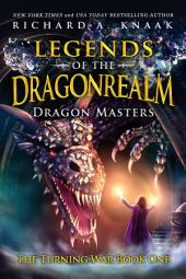 Legends of the Dragonrealm: Dragon Masters (The Turning War Book One)
