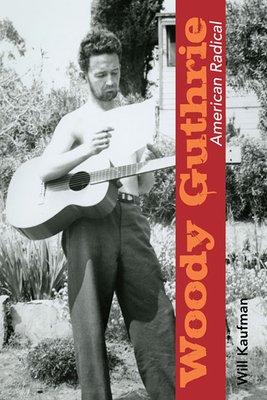 Woody Guthrie  American Radical
