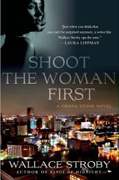 Shoot the Woman First: A Crissa Stone Novel