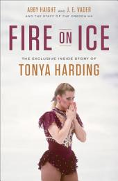 Fire on Ice: The Exclusive Inside Story of Tonya Harding