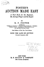 Foster's Auction Made Easy: A Text Book for the Beginner, the Average Player and the Expert