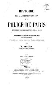 Histoire de l'administration de la police de Paris depuis Philippe-Auguste jusqu'aux États généraux de 1789: ou, Tableau moral et politique de la ville de Paris durant cette période considéré dans ses rapports avec l'action de la police, Volume1