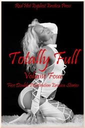 Totally Full Volume Four: Five Double Team Stories