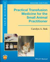 Practical Transfusion Medicine for the Small Animal Practitioner: Edition 2