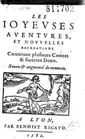 Les ioyeuses auentures et nouuelles recreations, contenant plusieurs comtes [sic] et facetiux [sic] deuis: reueu et augmenté de nouueau