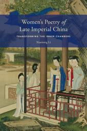 Womens Poetry of Late Imperial China: Transforming the Inner Chambers