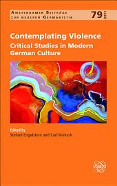 Contemplating Violence: Critical Studies in Modern German Culture