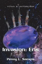 Invasion: Eris: A Chuck, Yu, and Farley Book