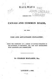 Railways Compared with Canals and Common Roads, and Their Uses and Advantages Explained: Being the Substance of a Series of Papers Published in the Scotsman, in December, 1824, and Now Republished with Additions and Corrections