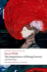 The Importance Of Being Earnest And Other Plays Book PDF