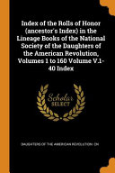 Index of the Rolls of Honor  Ancestor s Index  in the Lineage Books of the National Society of the Daughters of the American Revolution  Volumes 1 to 160 Volume V 1 40 Index PDF