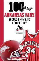100 Things Arkansas Fans Should Know   Do Before They Die PDF