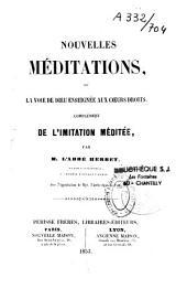 """Nouvelles méditations ou la Voie de Dieu enseignée au coeurs droits: complément de""""l'Imitation méditée"""""""