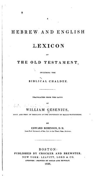 A Hebrew And English Lexicon Of The Old Testament Including The Biblical Chaldee