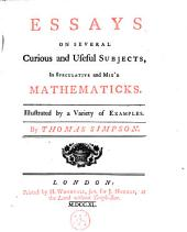 Essays on Several Curious and Useful Subjects: In Speculative and Mix'd Mathematicks. Illustrated by a Variety of Examples. By Thomas Simpson