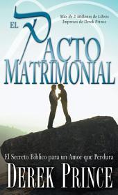 El Pacto Matrimonial: El Secreto Bíblico para un Amor que Perdura