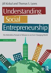 Understanding Social Entrepreneurship: The Relentless Pursuit of Mission in an Ever Changing World, Edition 2