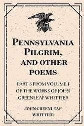 The Pennsylvania Pilgrim, and Other Poems