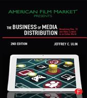 The Business of Media Distribution: Monetizing Film, TV and Video Content in an Online World, Edition 2