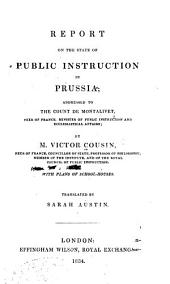 Report on the State of Public Instruction in Prussia: Addressed to the Count de Montalivet ...
