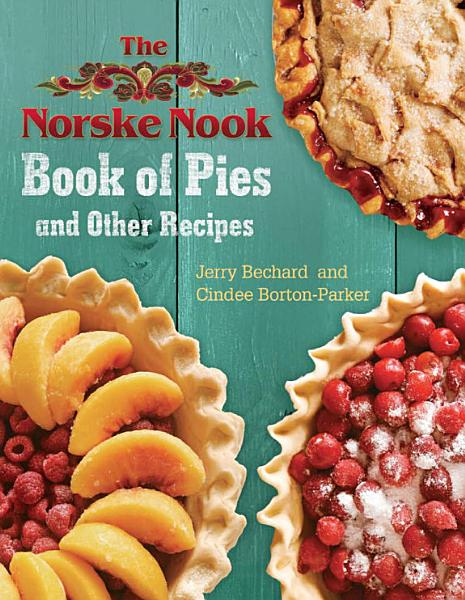 Download The Norske Nook Book of Pies and Other Recipes Book