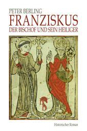 Franziskus: Der Bischof und sein Heiliger