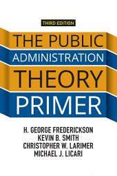 The Public Administration Theory Primer: Edition 3